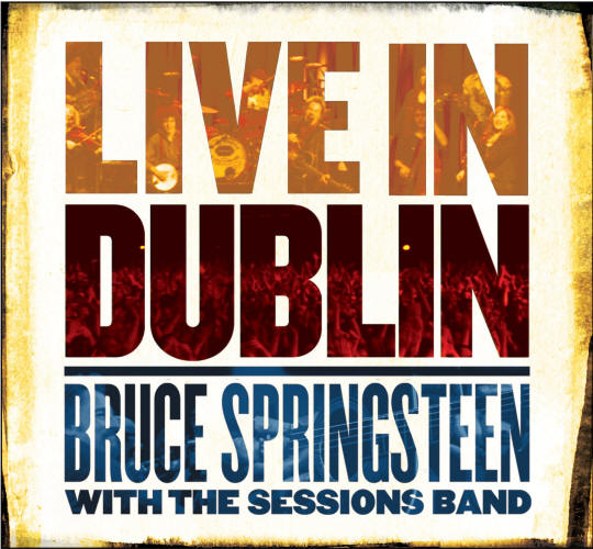 Bruce Springsteen with The Sessions Band -- Live In Dublin