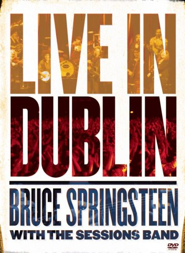 Bruce Springsteen With The Sessions Band -- Live In Dublin (DVD cover art)
