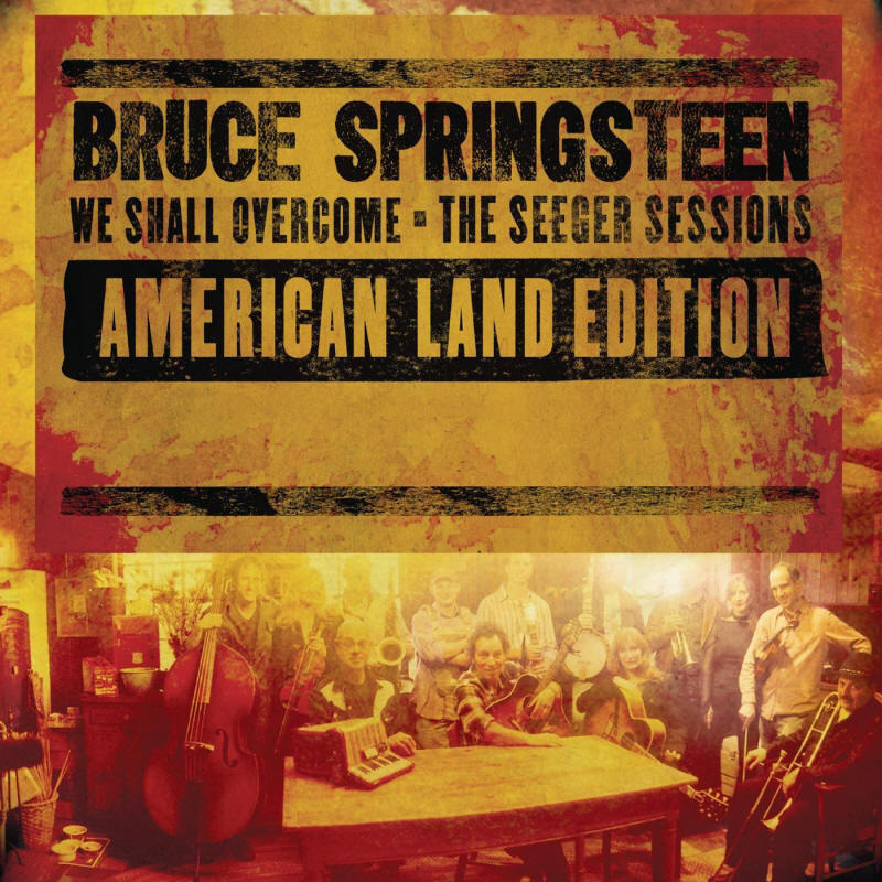 Bruce Springsteen -- We Shall Overcome: The Seeger Sessions - American Land Edition
