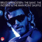 Bruce Springsteen -- The Saint, The Incident & The Main Point Shuffle (Great Dane Records)