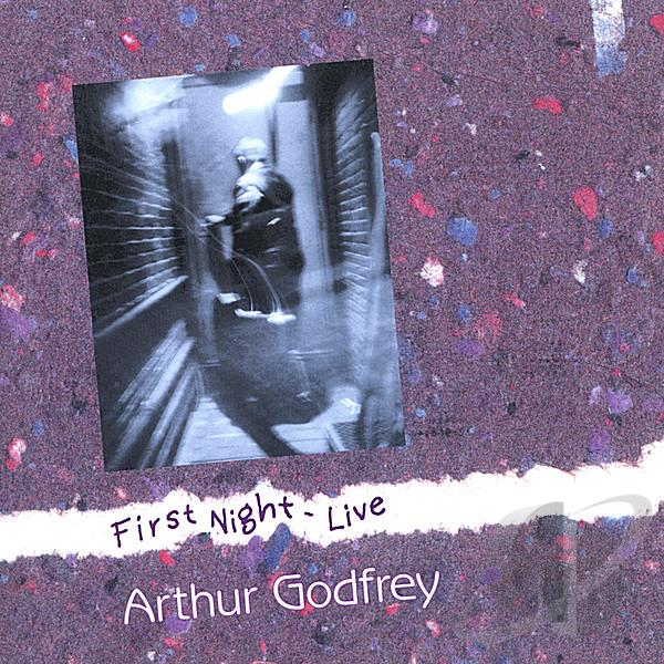 Arthur Godfrey -- First Night - Live