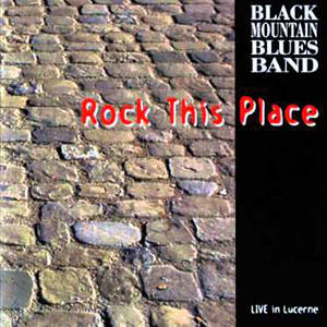 Black Mountain Blues Band -- Rock This Place - Live In Lucerne