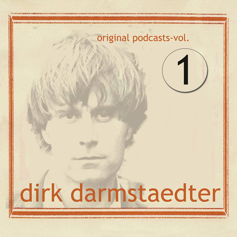 Dirk Darmstaedter -- Original Podcasts, Vol. 1