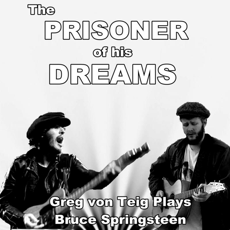 Greg Von Teig -- The Prisoner Of His Dreams: Greg Von Teig Plays Bruce Springsteen