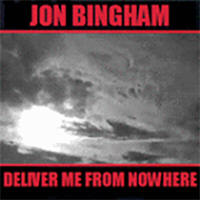 Jon Bingham -- Deliver Me From Nowhere