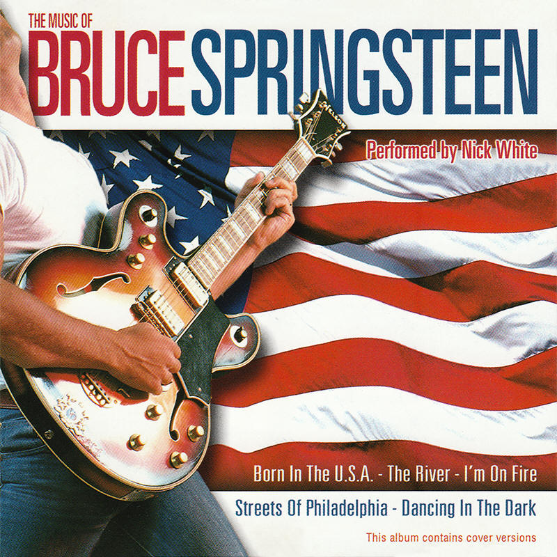 Nick White -- The Music Of Bruce Springsteen