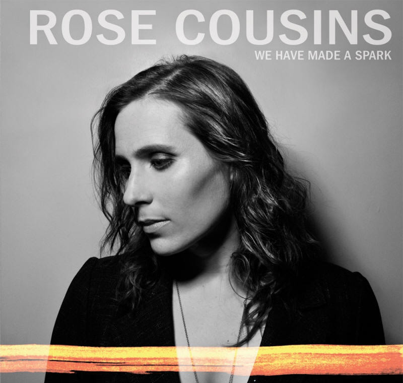 Rose Cousins -- We Have Made A Spark