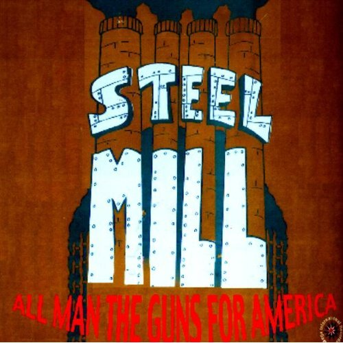 Steel Mill Retro -- All Man The Guns For America