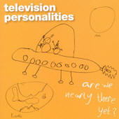 Television Personalities -- Are We Nearly There Yet?