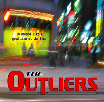 The Outliers -- It Seemed Like A Good Idea At The Time