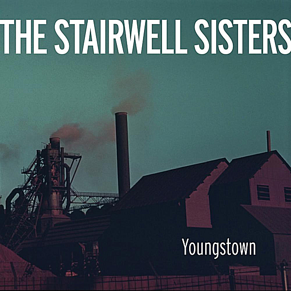 The Stairwell Sisters -- Youngstown