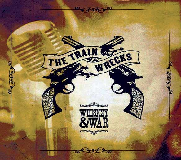 The Train Wrecks -- Whiskey & War