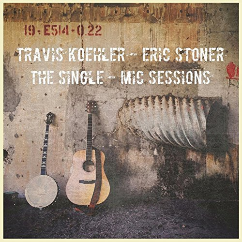 Travis Koehler & Eric Stoner -- The Single-Mic Sessions
