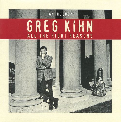 Greg Kihn -- All The Right Reasons (Anthology)