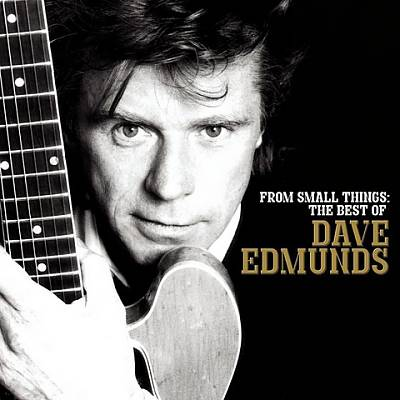 Dave Edmunds -- From Small Things: The Best Of Dave Edmunds