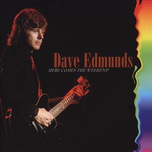 Dave Edmunds -- Here Comes The Weekend