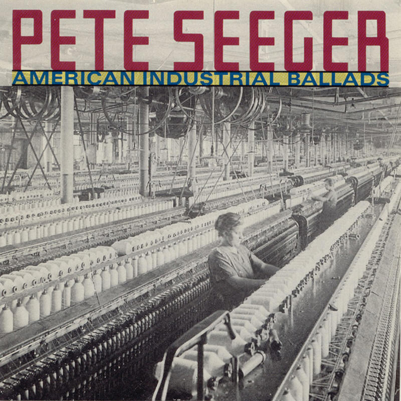 Pete Seeger -- American Industrial Ballads (1992 reissue, album cover art)