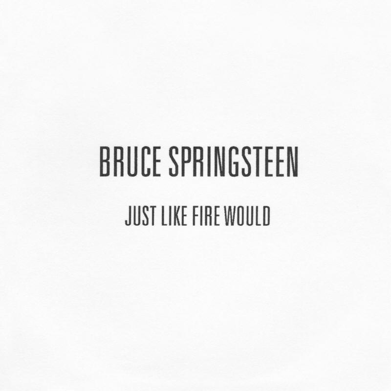 Bruce Springsteen -- Just Like Fire Would