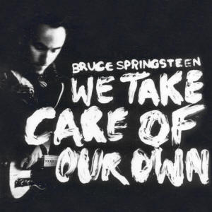 Bruce Springsteen -- We Take Care Of Our Own