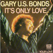 "Gary U.S. Bonds -- ""It's Only Love / Your Love"""