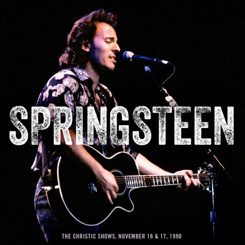 Bruce Springsteen -- The Christic Shows November 16 & 17, 1990