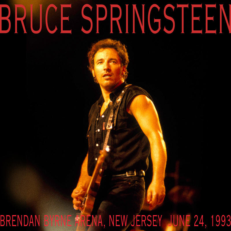 Bruce Springsteen -- Brendan Byrne Arena, New Jersey June 24, 1993