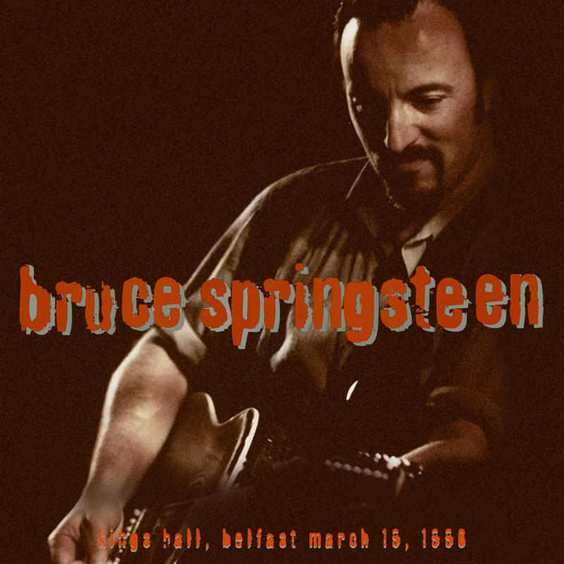 Bruce Springsteen -- King's Hall, Belfast March 19, 1996
