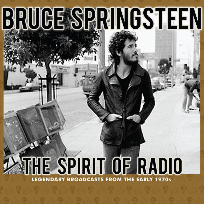 Bruce Springsteen -- The Spirit Of The Radio: Legendary Broadcasts From The Early 1970s