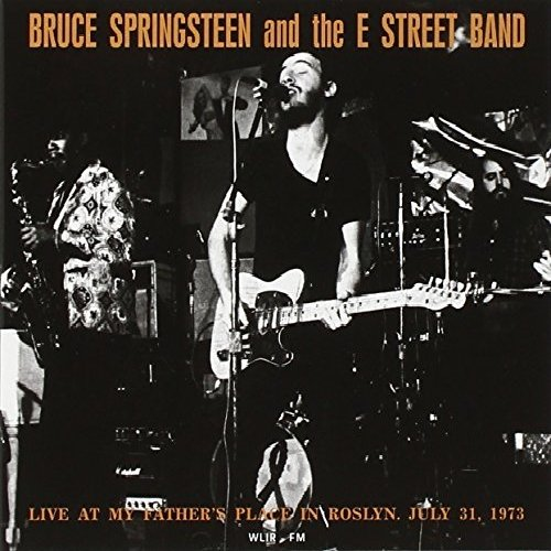 Bruce Springsteen & The E Street Band -- Live At My Father's Place In Roslyn, July 31, 1973