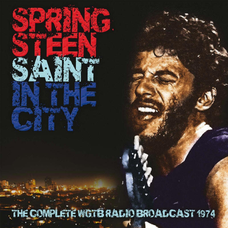Springsteen -- Saint In The City - The Complete WGTB Radio Boradcast 1974