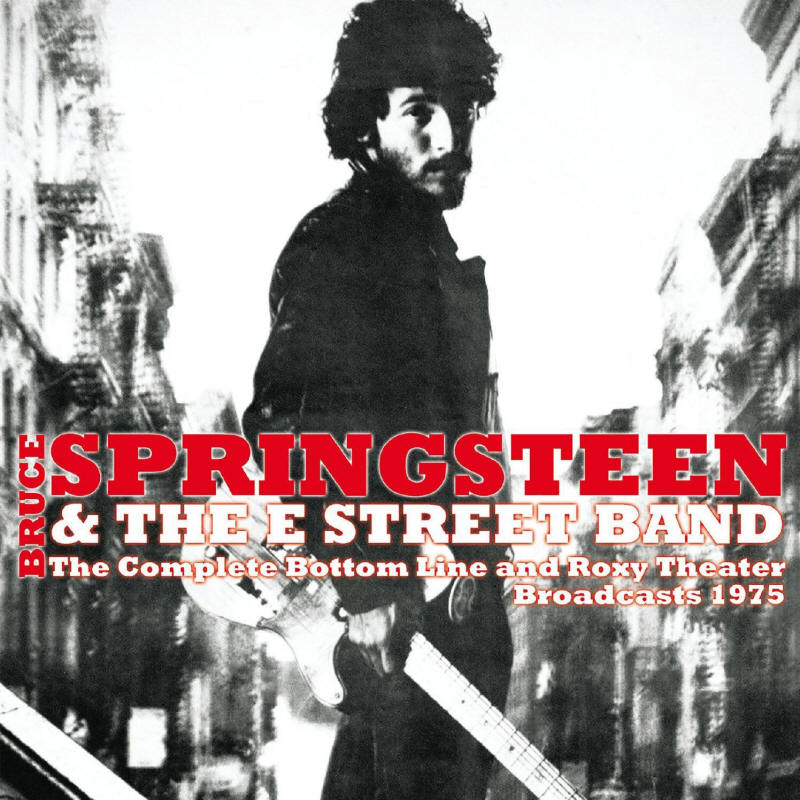 Bruce Springsteen & The E Street Band -- The Complete Bottom Line And Roxy Theater Broadcasts 1975