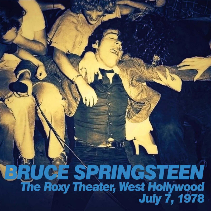 Bruce Springsteen & The E Street Band -- The Roxy Theater, West Hollywood July 7, 1978